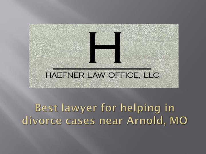 Best lawyer for helping in divorce cases near arnold mo