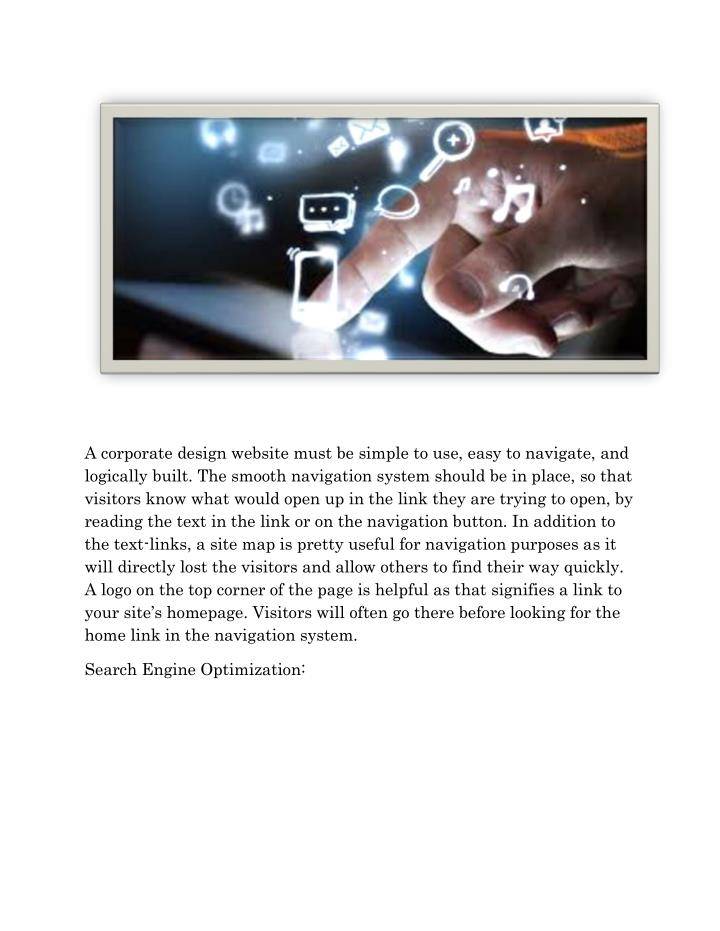 A corporate design website must be simple to use, easy to navigate, and
