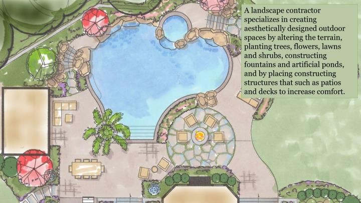 A landscape contractor specializes in creating aesthetically designed outdoor spaces by altering the...