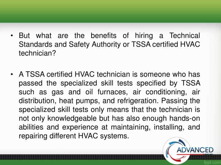 But what are the benefits of hiring a Technical Standards and Safety Authority or TSSA certified HVAC technician?