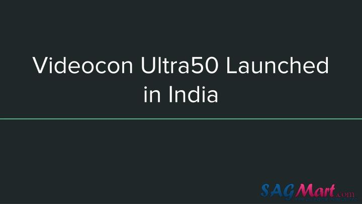 Videocon ultra50 launched in india