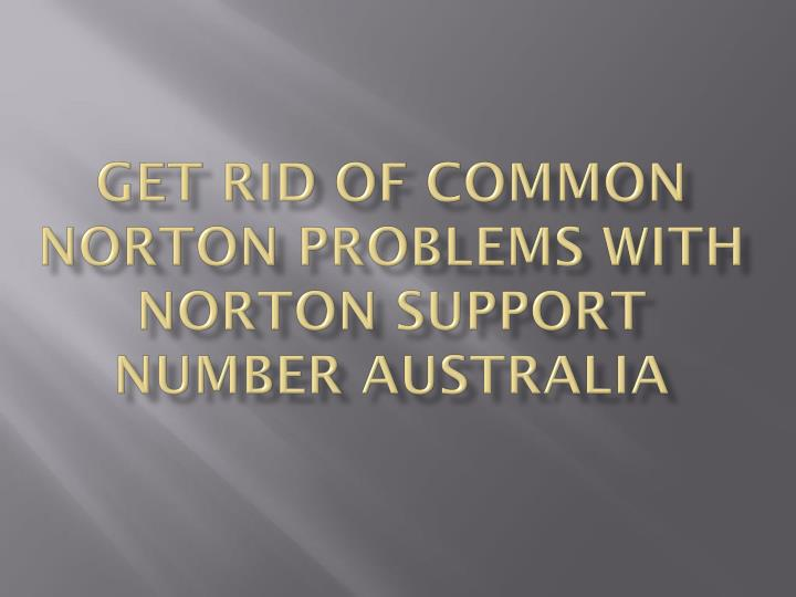 get rid of common norton problems with norton support number australia