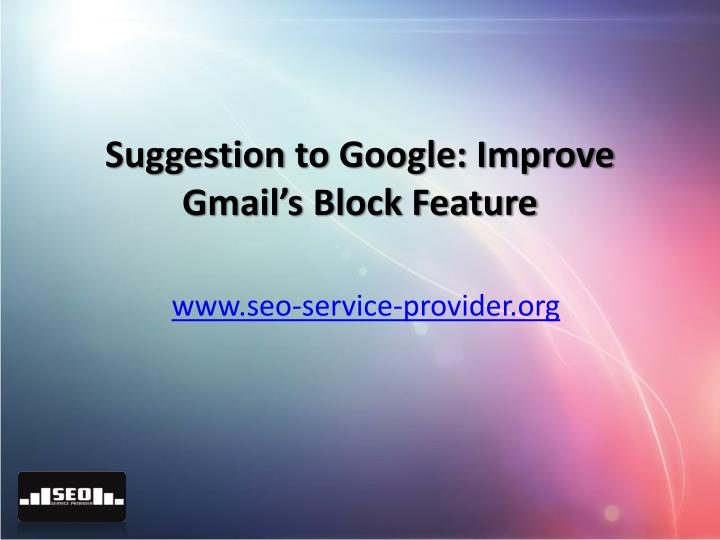 suggestion to google improve gmail s block feature