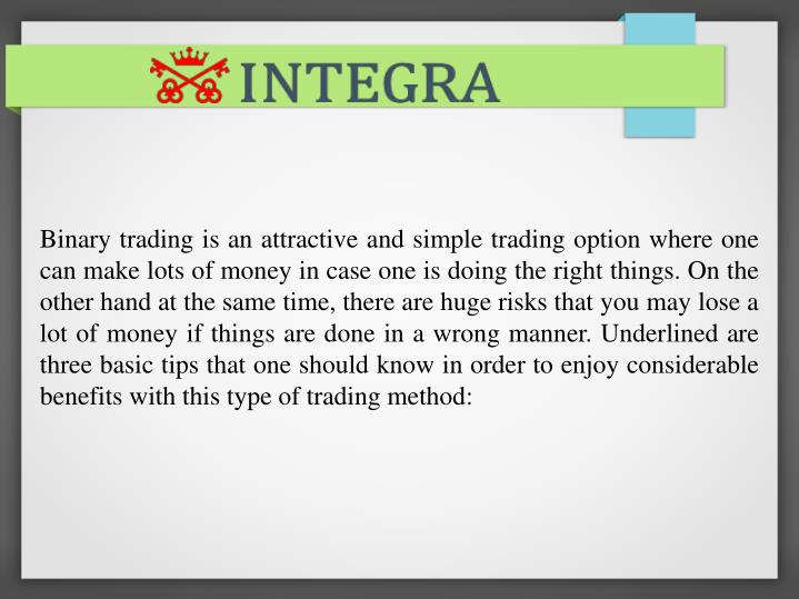 Binary trading is an attractive and simple trading option where one can make lots of money in case o...