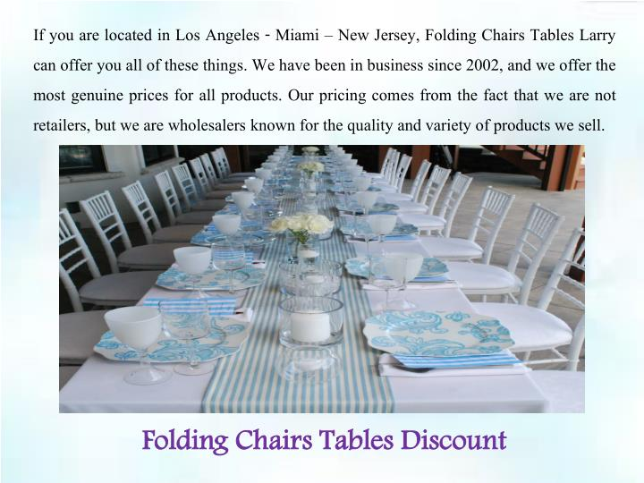 If you are located in Los Angeles - Miami – New Jersey, Folding Chairs Tables Larry can offer you ...