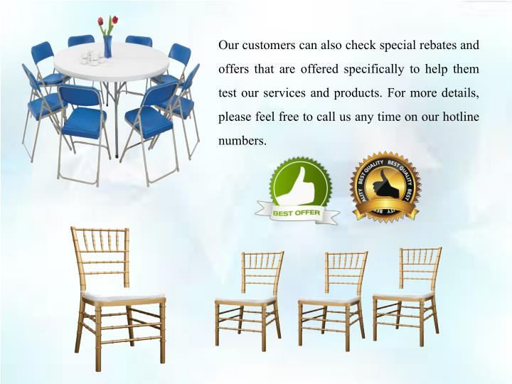 Our customers can also check special rebates and offers that are offered specifically to help them test our services and products. For more details, please feel free to call us any time on our hotline numbers.