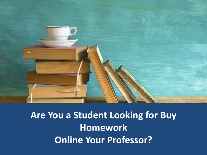 are you a student looking for buy homework online your professor n.
