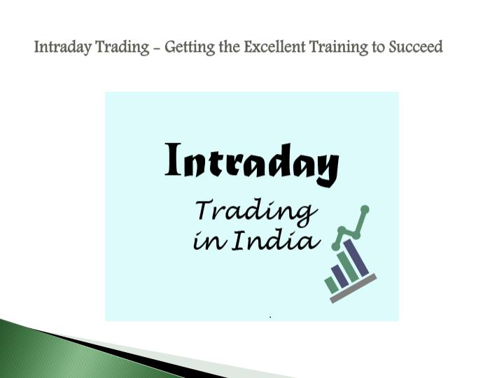 Intraday trading getting the excellent training to succeed