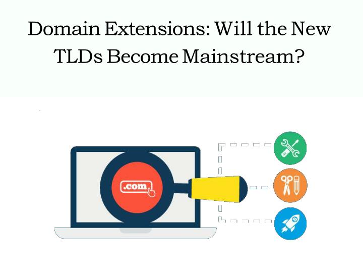 Domain extensions will the new tlds become mainstream