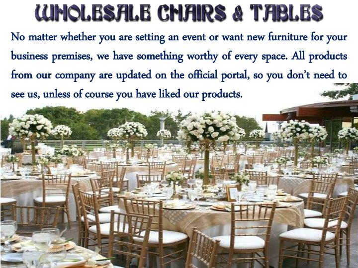 No matter whether you are setting an event or want new furniture for your business premises, we have...
