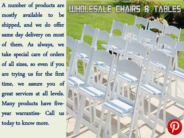 A number of products are mostly available to be shipped, and we do offer same day delivery on most of them. As always, we take special care of orders of all sizes, so even if you are trying us for the first time, we assure you of great services at all levels. Many products have five-year warranties- Call us today to know more.