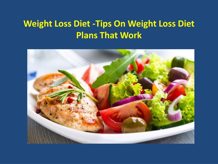 Weight Loss Diet -Tips On Weight Loss Diet Plans That Work
