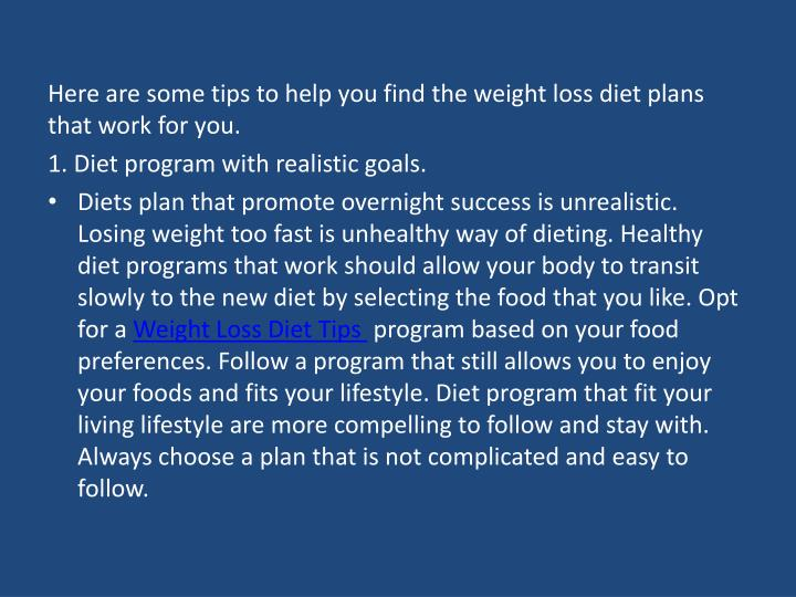 Here are some tips to help you find the weight loss diet plans that work for you.