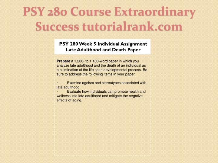 PSY 280 Week 5 Individual Assignment Late Adulthood and Death Paper
