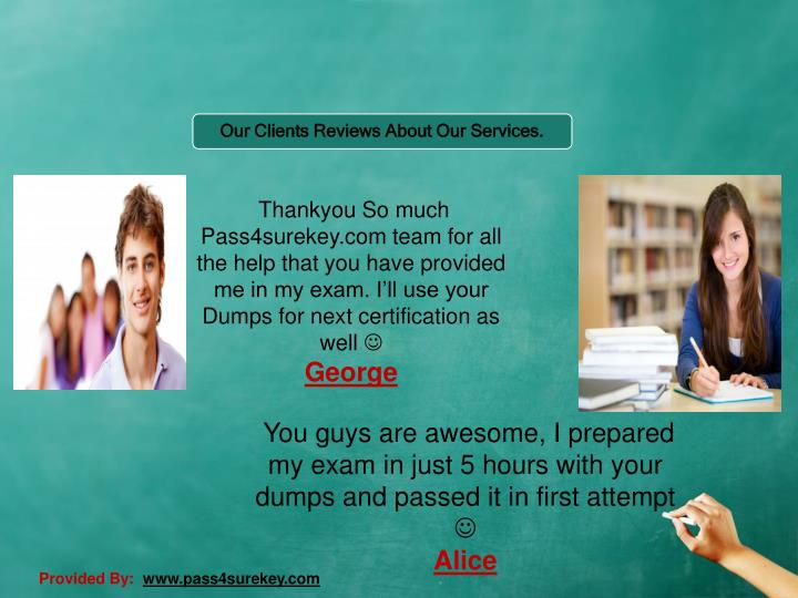 Thankyou So much Pass4surekey.com team for all the help that you have provided me in my exam. I'll use your Dumps for next certification as well