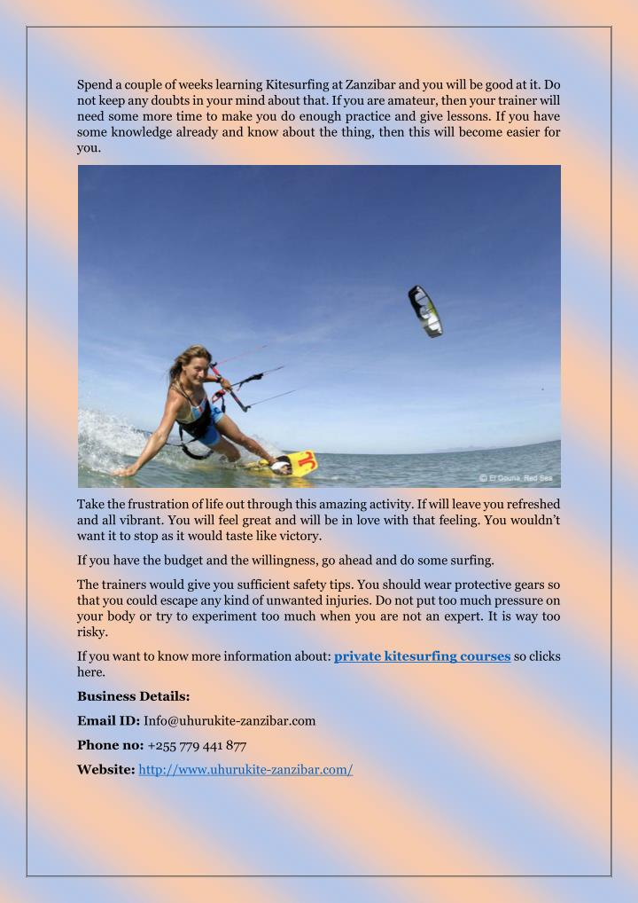 Spend a couple of weeks learning Kitesurfing at Zanzibar and you will be good at it. Do