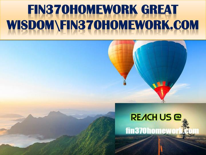 Fin370homework great wisdom fin370homework com