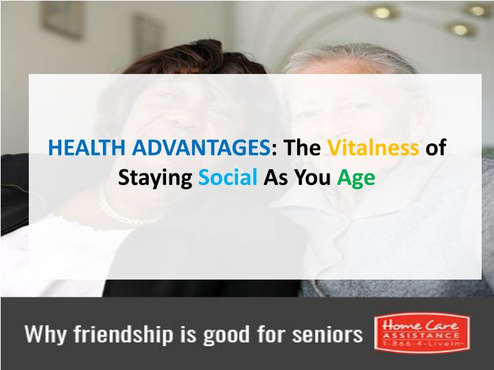 Health advantages the vitalness of staying social as you age