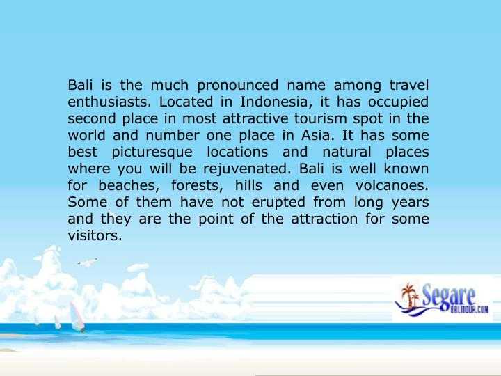 Bali is the much pronounced name among travel enthusiasts. Located in Indonesia, it has occupied sec...