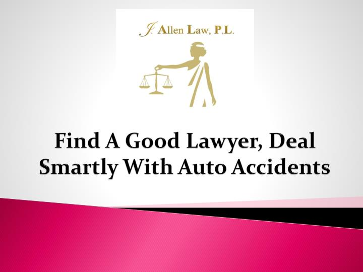 Find a good lawyer deal smartly with auto accidents