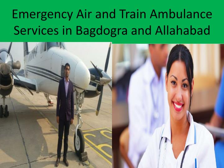 Emergency air and train ambulance services in bagdogra and allahabad