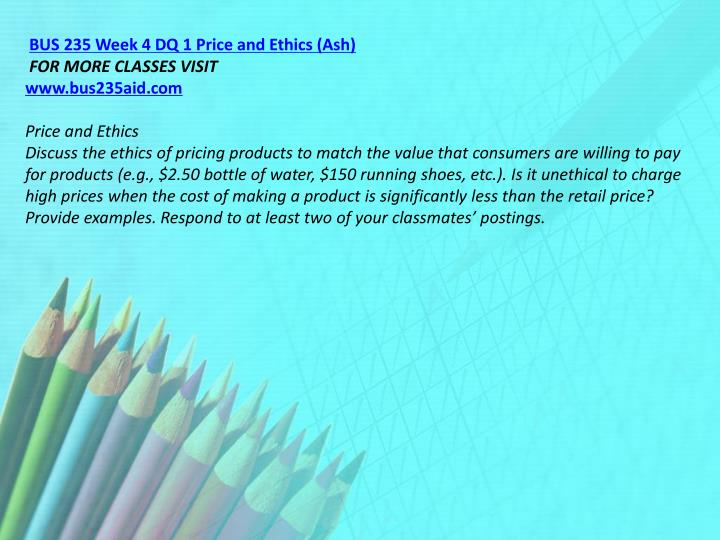 BUS 235 Week 4 DQ 1 Price and Ethics (Ash)