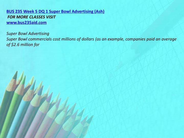 BUS 235 Week 5 DQ 1 Super Bowl Advertising (Ash)