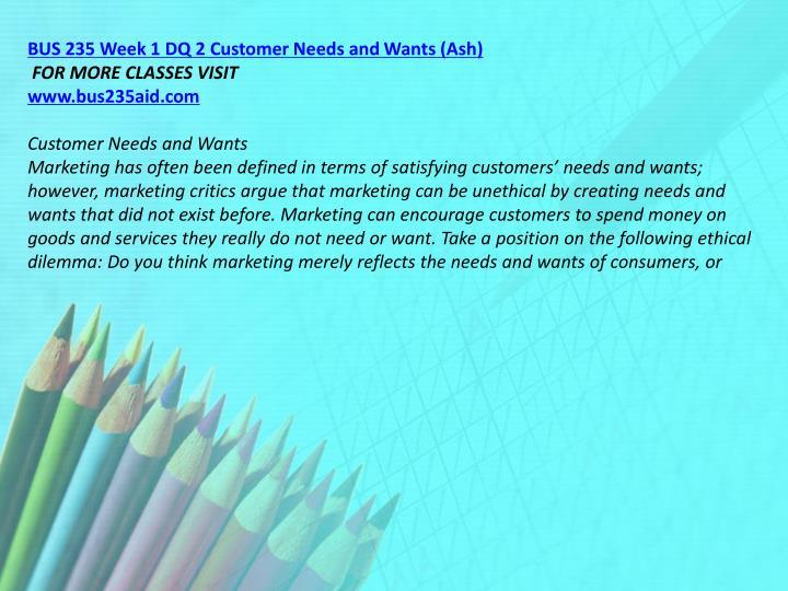 BUS 235 Week 1 DQ 2 Customer Needs and Wants (Ash)