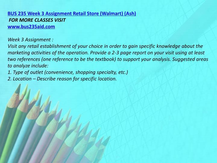 BUS 235 Week 3 Assignment Retail Store (Walmart) (Ash)