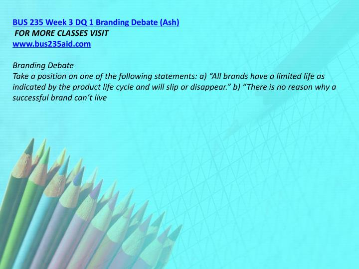 BUS 235 Week 3 DQ 1 Branding Debate (Ash)