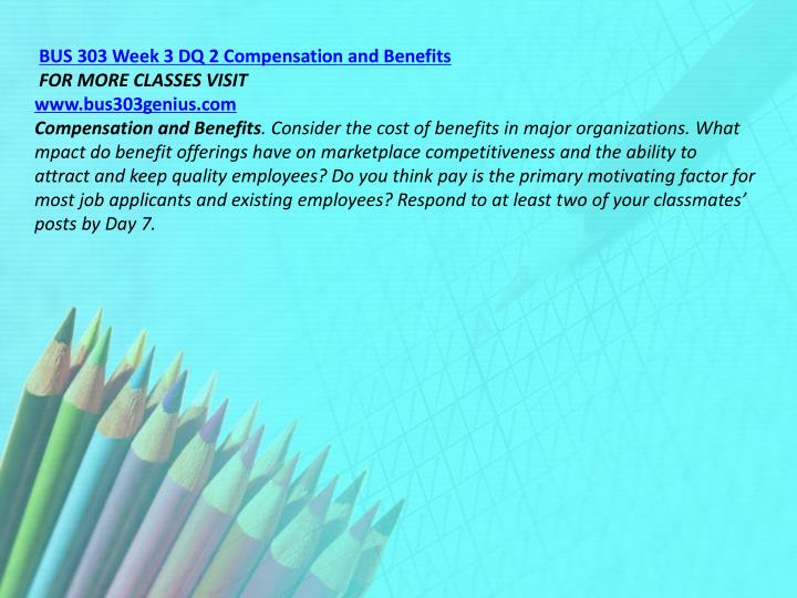 BUS 303 Week 3 DQ 2 Compensation and Benefits