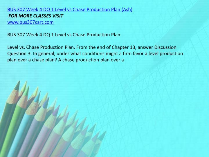 BUS 307 Week 4 DQ 1 Level vs Chase Production Plan (Ash)