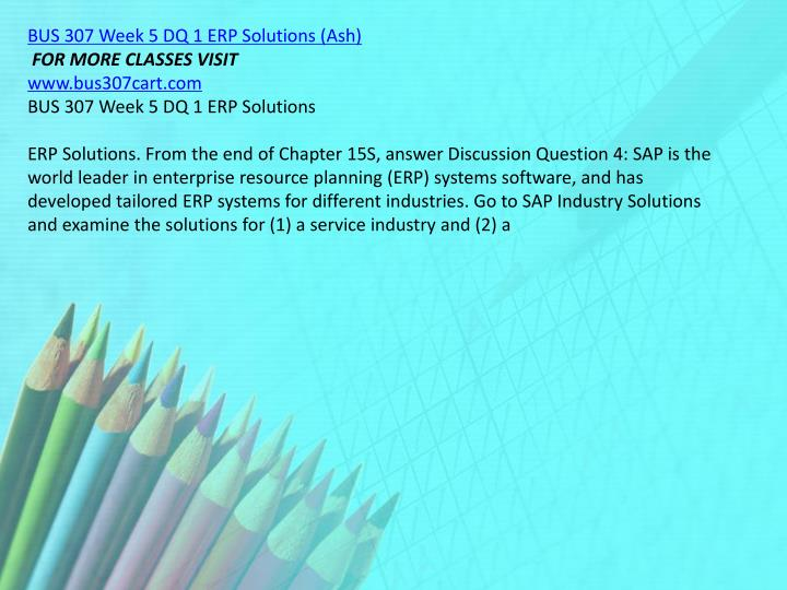 BUS 307 Week 5 DQ 1 ERP Solutions (Ash)