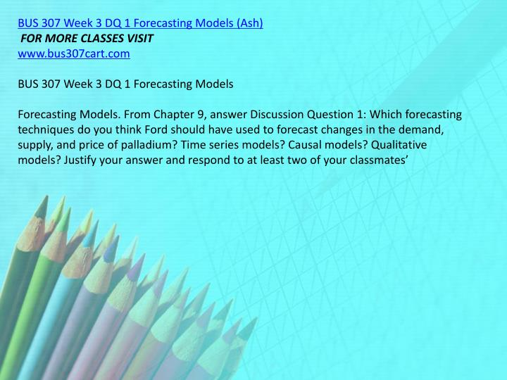 BUS 307 Week 3 DQ 1 Forecasting Models (Ash)