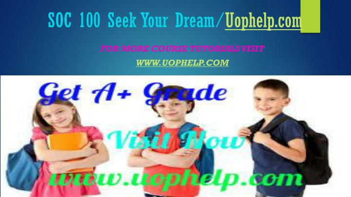 Soc 100 seek your dream uophelp com