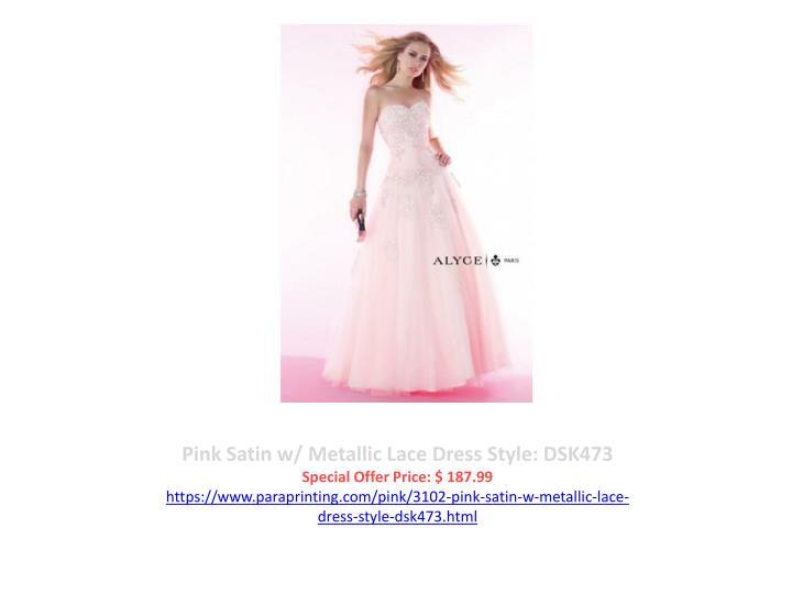 Pink Satin w/ Metallic Lace Dress Style: DSK473