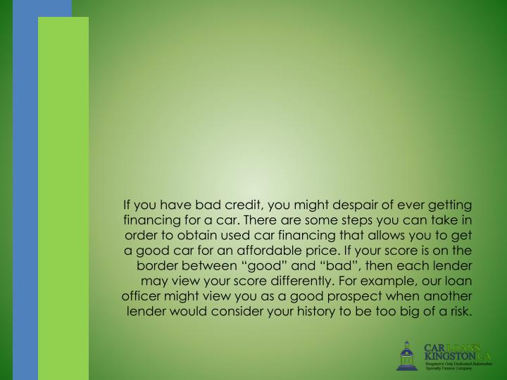 If you have bad credit, you might despair of ever getting financing for a car. There are some steps...