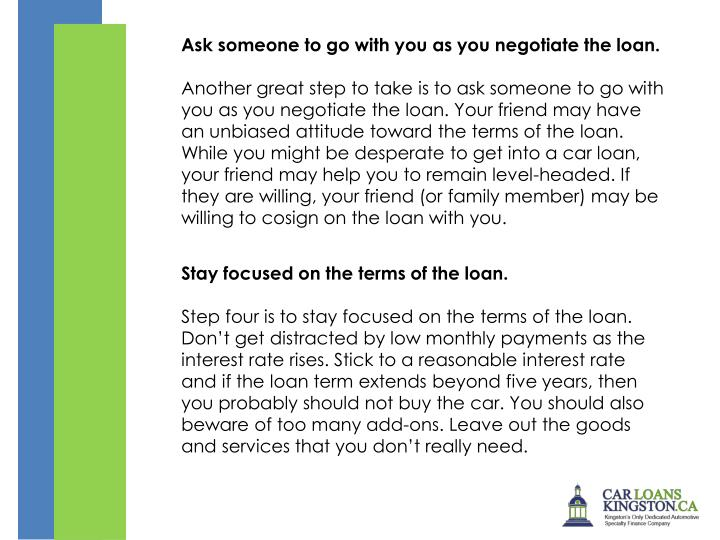 Ask someone to go with you as you negotiate the loan.