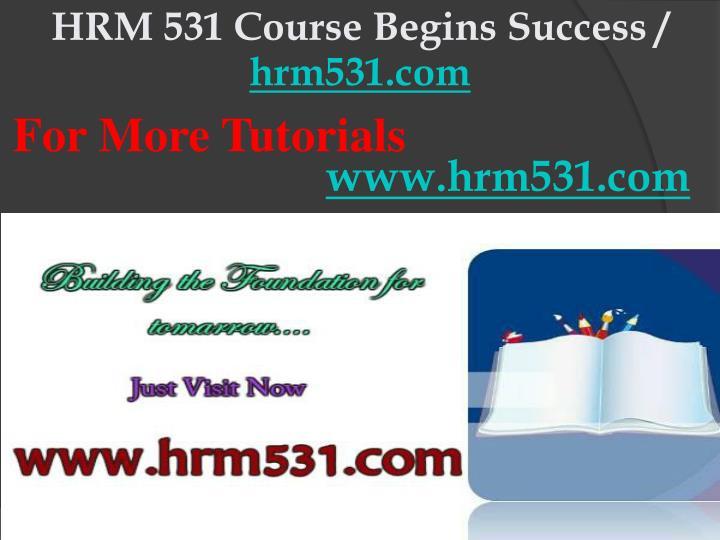 HRM 531 Course Begins Success /