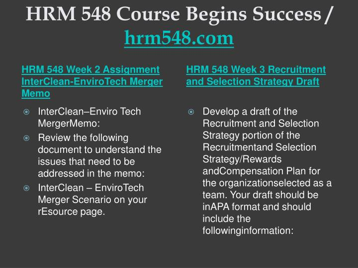 hrm 548 week 2 interclean envirotech Entire course for more classes visit wwwindigohelpcom hrm 548 week 1 assignment new health medical systems memo hrm 548 week 2 assignment interclean-envirotech merger memo hrm 548 week 3 recruitment and selection strategy draft hrm 548 week 4 assignment forward style inc employee policy memo hrm.