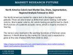 north america caloric test market size share segmentation regional analysis forecast to 2022
