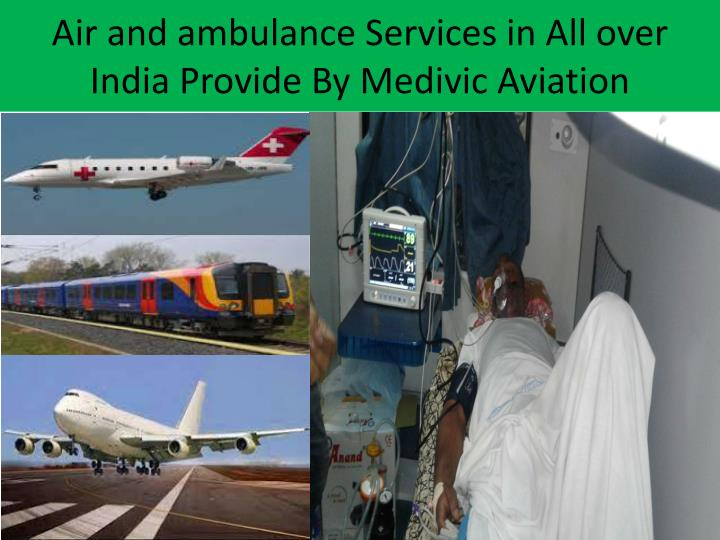 Air and ambulance Services in All over India Provide By Medivic Aviation