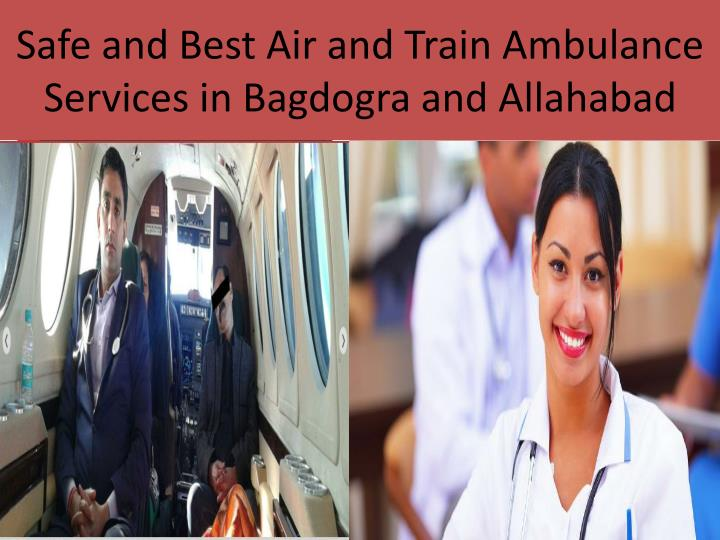 Safe and best air and train ambulance services in bagdogra and allahabad