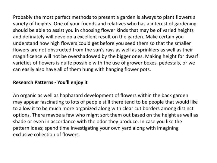Probably the most perfect methods to present a garden is always to plant flowers a variety of height...