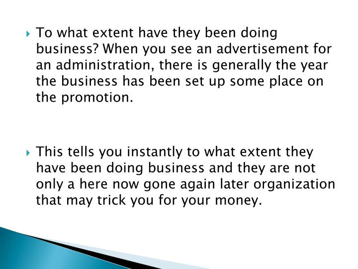 To what extent have they been doing business? When you see an advertisement for an administration, there is generally the year the business has been set up some place on the promotion