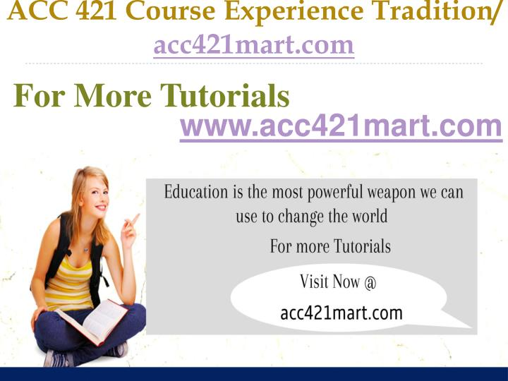 Acc 421 course experience tradition acc421mart com