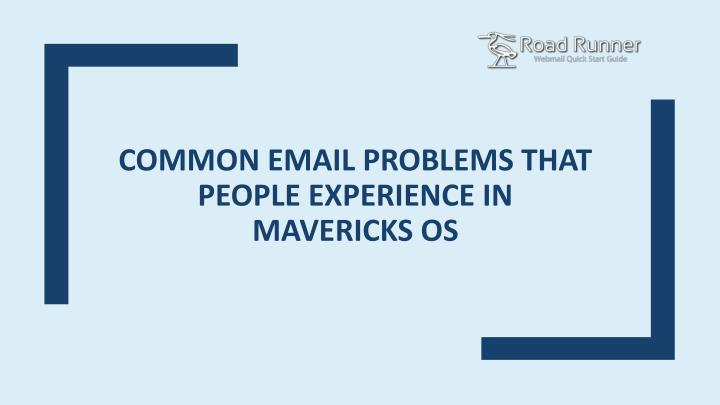Common email problems that people experience in mavericks os