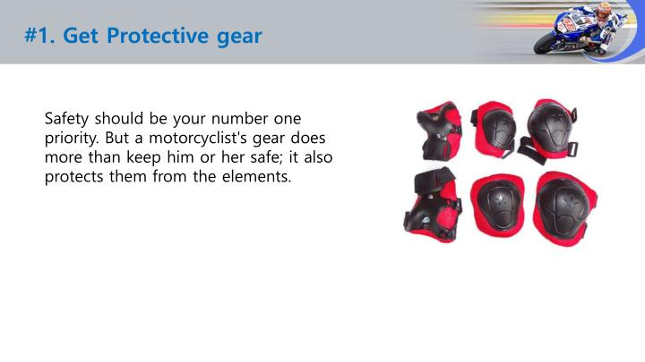 #1. Get Protective gear