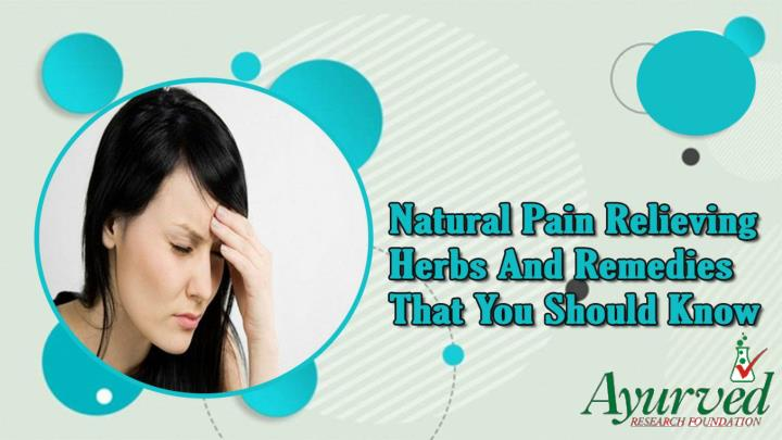Natural pain relieving herbs and remedies that you should know