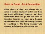 don t be dumb do a dummy run